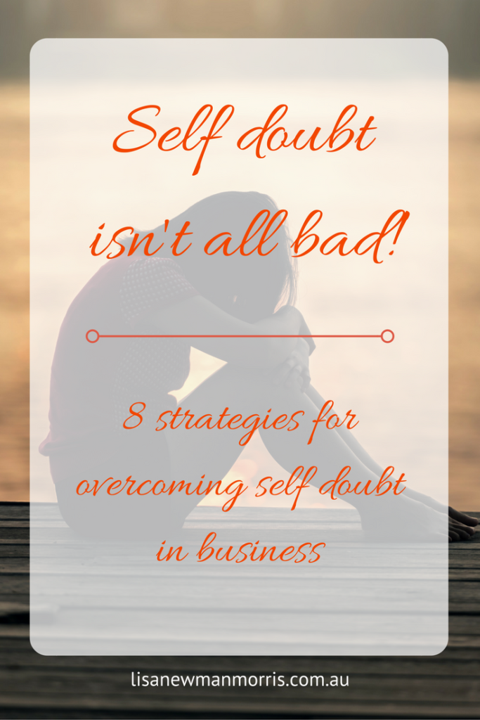 self doubt isn't all bad 8 strategies for overcoming self doubt in business