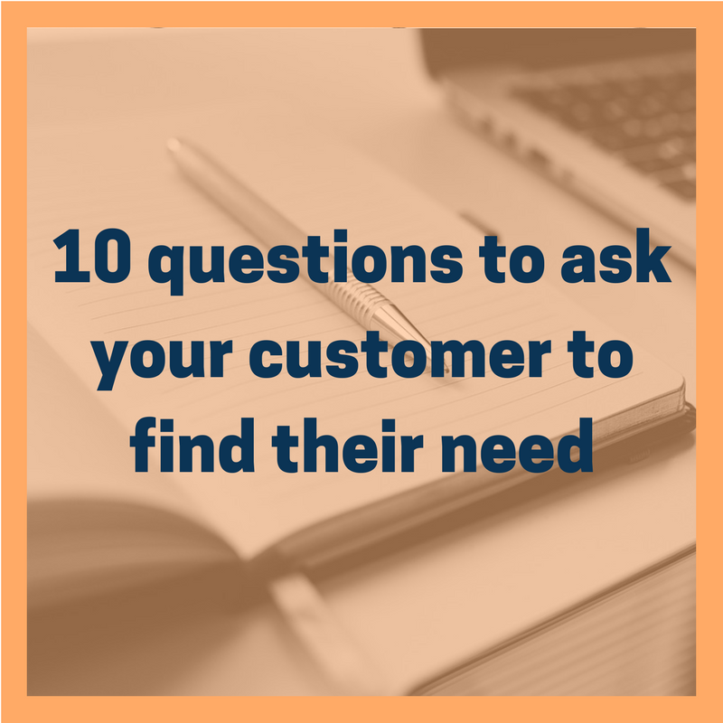 10 questions to ask your customer to find their need