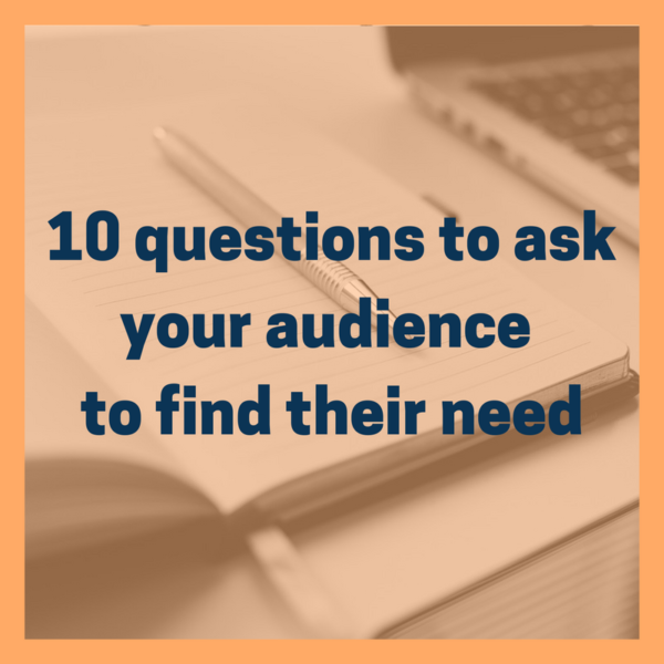 10 questions to ask your audience to find their need