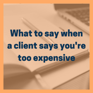 What to say when a client says you're too expensive