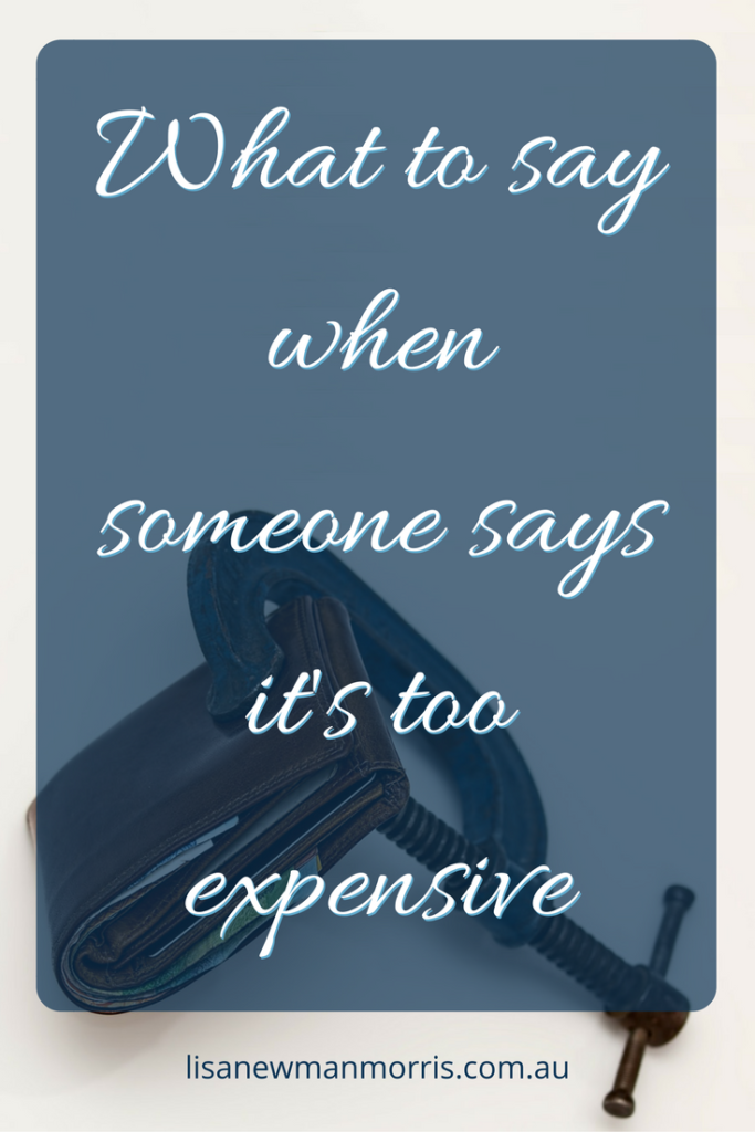 What to say when someone says it's too expensive