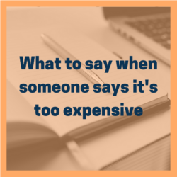 what to say when someone says its too expensive